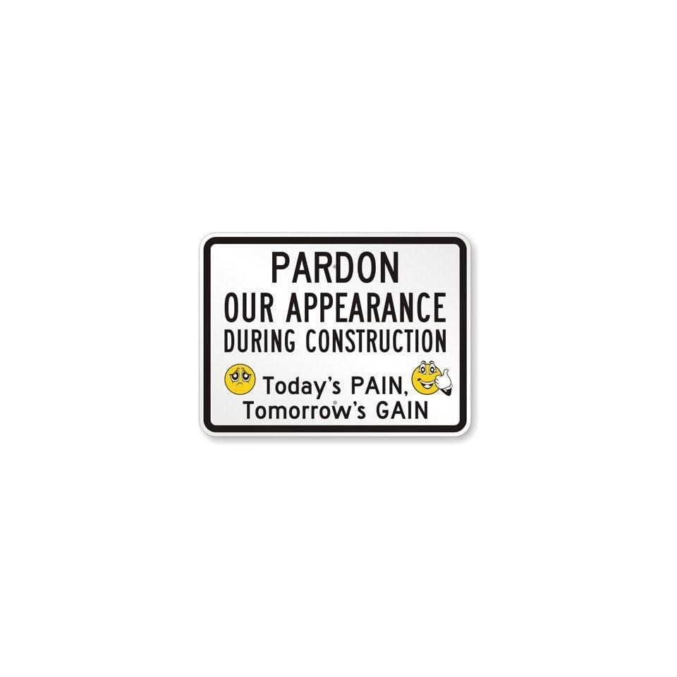 Pardon Our Appearance During Construction   Todays, Heavy Duty Aluminum Sign, 80 mil, 36 x 24