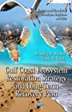 Gulf Coast Ecosystem Restoration Strategy and Long-Term Recovery Plan, Bradley F. Brown and Cody B. Davis, 1619427818