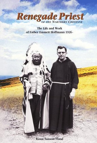 Renegade Priest of the Northern Cheyenne: The Life and Work of Father Emmett Hoffmann