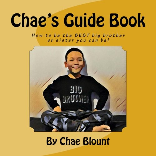 Chaes Guide Book How To Be The Best Big Brother Or Sister You Can Be Chae Blount Dianna Rose 9781543068764 Amazon Com Books