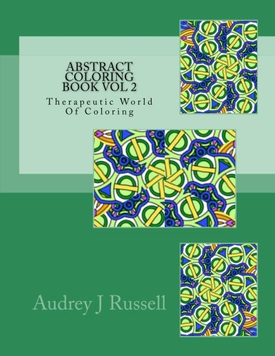 Russell Abstract Print - Abstract Coloring Book Vol 2 Therapeutic World Of Coloring (Volume 2)