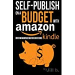Self-Publishing on a Budget with Amazon: A Guide for the Author Publishing eBooks on Kindle