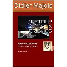 RETOUR AUX ORIGINES: LE CHEMIN DE LA VÉRITÉ (French Edition)