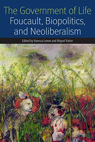 The Government of Life: Foucault, Biopolitics, and Neoliberalism (Forms of (Government Forms)