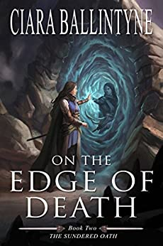 On the Edge of Death (The Sundered Oath Book 2) by [Ballintyne, Ciara]