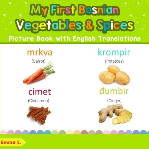 My First Bosnian Vegetables & Spices Picture Book with English Translations: Bilingual Early Learning & Easy Teaching Bosnian Books for Kids (Teach & ... for Children) (Volume 4) (Bosnian Edition)