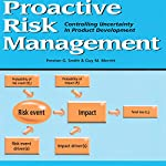 Proactive Risk Management: Controlling Uncertainty in Product Development | Preston G. Smith,Guy M. Merritt