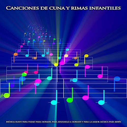 Canciones de cuna y rimas infantiles:Música suave para piano para dormir, para ayudarlo a dormir y para la mejor música para bebés (Canciones De Cuna Musica Para Dormir Bebes)