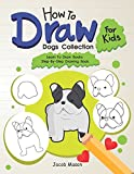 How To Draw For Kids Dogs Collection: Learn To Draw Books Step-By-Step Drawing Book