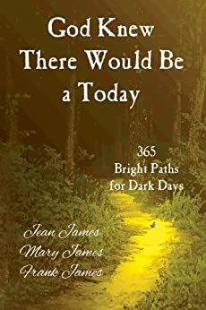 God Knew There Would Be a Today: 365 Bright Paths for Dark Days by [James, Jean, James, Mary, James, Frank]