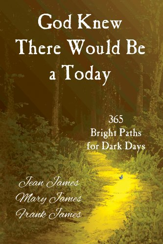 God Knew There Would Be a Today: 365 Bright Paths for Dark Days