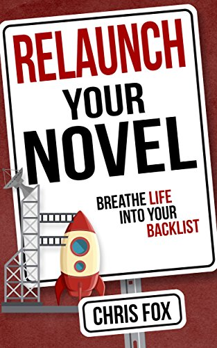 Relaunch Your Novel: Breathe Life Into Your Backlist (Write Faster, Write Smarter Book 6)