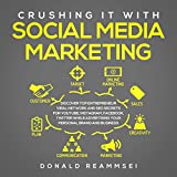 Crushing It with Social Media Marketing in 2019: Discover Top Entrepreneur Viral Network and SEO Strategies for YouTube, Instagram, Facebook, Twitter While Advertising Your Personal Brand and Business