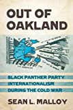 Out of Oakland: Black Panther Party Internationalism during the Cold War (The United States in the World)