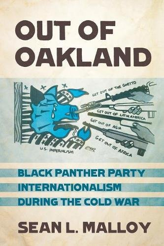Read Online Out of Oakland: Black Panther Party Internationalism during the Cold War (The United States in the World) PDF