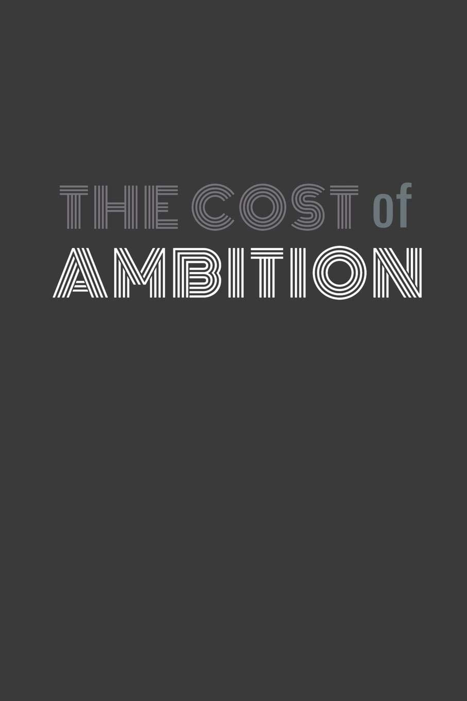 The Cost of Ambition: The cost of ambition agenda/journal ...
