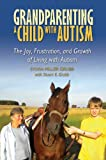 Grandparenting a Child with Autism, Sylvia Grubbe, 193379450X