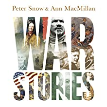 War Stories: Gripping Tales of Courage, Cunning and Compassion Audiobook by Peter Snow, Ann MacMillan Narrated by Peter Snow