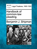 Handbook of common-law Pleading, Benjamin J. Shipman, 1240201648