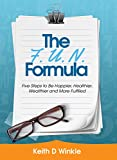 The F. U. N. Formula: 5 Steps to Be Happier, Healthier, Wealthier and More Fullfilled