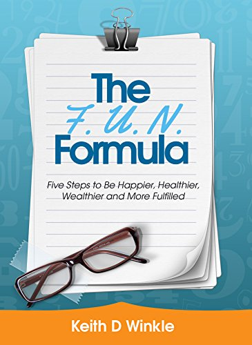 The F. U. N. Formula: 5 Steps to Be Happier, Healthier, Wealthier and More Fullfilled PDF