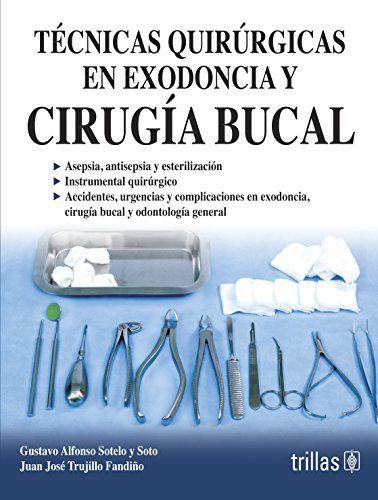 Tecnicas quirurgicas en exodoncia y cirugia bucal / Extraction and surgical techniques in oral surgery (Spanish Edition)