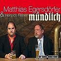 Mündlich Hörspiel von Matthias Egersdörfer Gesprochen von: Matthias Egersdörfer
