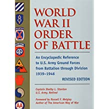 World War II Order of Battle: An Encyclopedic Reference to U.S. Army Ground Forces from Battalion through Division 1939-1946