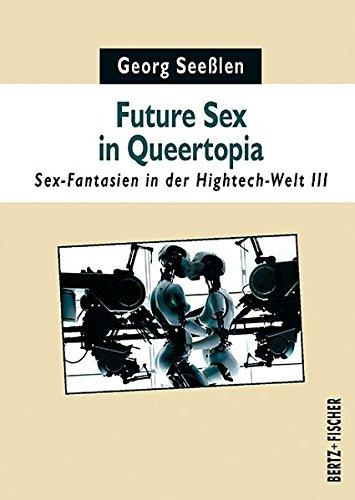 Future Sex in Queertopia: Sex-Fantasien in der Hightech-Welt III (Sexual Politics, Band 4)