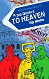 From Geneva to Heaven - Via Rome, Wolfgang Schutt, 1844011097