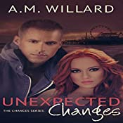 Unexpected Changes: The Chances Series, Book 2 | A.M. Willard