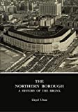 The Northern Borough: A History Of The Bronx