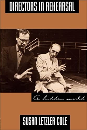 Book Directors in Rehearsal: A Hidden World (Theatre Arts Book) by Susan Cole (1992-10-08)