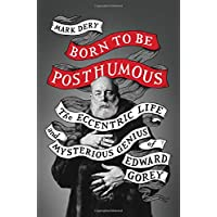 Born to Be Posthumous: The Eccentric Life and Mysterious...