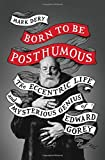 img - for Born to Be Posthumous: The Eccentric Life and Mysterious Genius of Edward Gorey book / textbook / text book