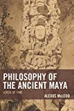 Philosophy of the Ancient Maya: Lords of Time (Studies in Comparative Philosophy and Religion)