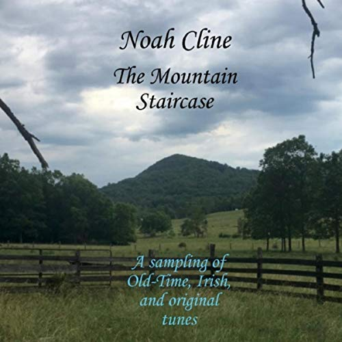 The Mountain Staircase: A Sampling of Old-Time, Irish, And Original Tunes