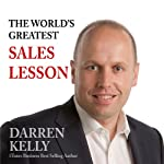 The World's Greatest Sales Lesson | Darren Kelly