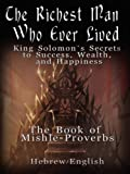 img - for The Richest Man Who Ever Lived: King Solomon's Secrets to Success, Wealth, and Happiness - Vol. 1: The Book Mishle - Proverbs - Hebrew / English book / textbook / text book