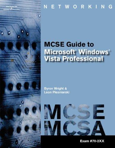 MCTS Guide to Microsoft Windows Vista: MCSE/MCSA Exam #70-620 by Byron Wright , Leon Plesniarski, Thomson Course Technology