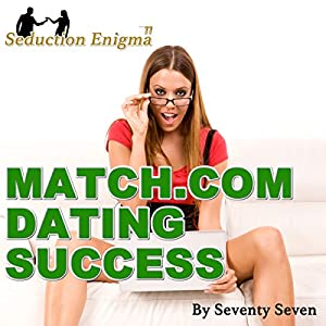 Match.com Dating Success: Attract & Seduce Women Online Audiobook