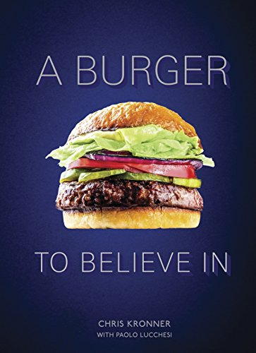 A Burger to Believe In: Recipes and Fundamentals