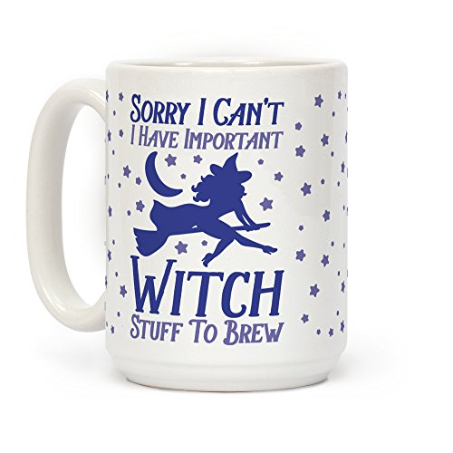 Sorry I Can't I Have Important Witch Stuff To Brew White 15 Ounce Ceramic Coffee Mug by LookHUMAN (Spells To Do On Halloween)
