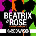 The Hong Kong Stories: A Beatrix Rose Thriller Hörbuch von Mark Dawson Gesprochen von: Jane Slavin