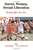 Soccer, Women, Sexual Liberation, Fan Hong and J. A. Mangan, 0714655090