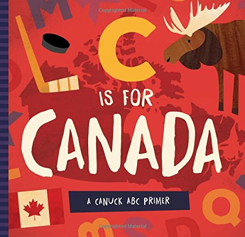 C Is for Canada: A Canuck ABC Primer
