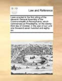 Laws Enacted in the First Sitting of the Eleventh General Assembly of the Commonwealth of Pennsylvania, Which Commenced at Philadelphia, on The, See Notes Multiple Contributors, 1170252214