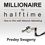 Millionaire by Halftime: How to Win with Network Marketing | Presley Swagerty