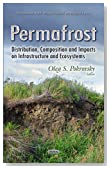 Permafrost: Distribution, Composition and Impacts on Infrastructure and Ecosystems (Environmental Health - Physical, Chemical and Biological Fac)