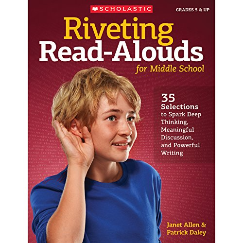 Riveting Read-Alouds for Middle School: 35 Selections Guaranteed to Spark Deep Thinking, Meaningful Discussion, and Powerful Writing